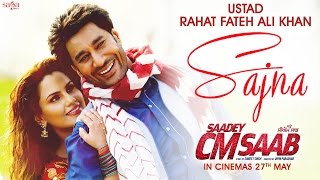 Ustad Rahat Fateh Ali Khan - Sajna (Full Song) | Saadey CM Saab | Latest Punjabi Songs 2016