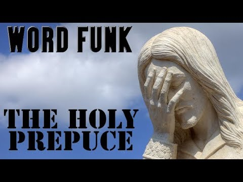 Word Funk #225: The Holy Prepuce