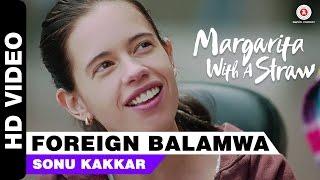 Foreign Balamwa   Margarita With A Straw   Sonu Kakkar   Kalki Koechlin   Mikey McCleary