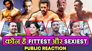 कौन है FITTEST और SEXIEST ACTOR | Salman Khan, Shahrukh, Aamir, Ajay Devgn, Ranveer