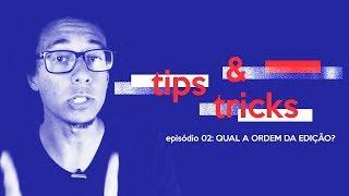 TEM ORDEM CERTA pra EDITAR VÍDEOS? // TIPS&TRICKS #02