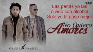 Ozuna ft. Yandel - No Quiero Amores( LETRA)