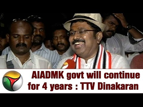 AIADMK govt will continue for 4 years : TTV Dinakaran