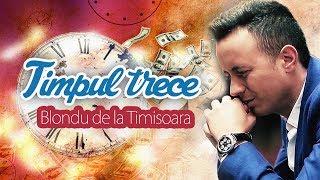 Blondu de la Timisoara - Timpul trece HIT 2017 COLAJ CU NICOLAE GUTA