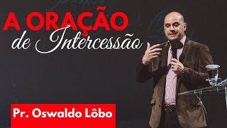 A Oração de Intercessão - Pr. Oswaldo Lôbo