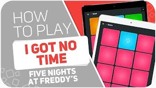 How to play: I GOT NO TIME (Five nights At Freddy's) - SUPER PADS - Kit Rush1 Rush2