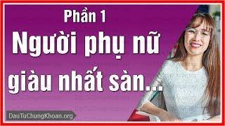 Cách chơi Chứng Khoán: Bí mật của người phụ nữ GIÀU NHẤT sàn Chứng khoán Việt Nam