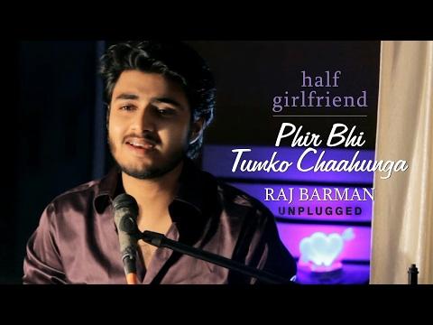 Xxx Mp4 Phir Bhi Tumko Chahunga By Raj Barman Unplugged Cover Half Girlfriend Arijit Singh 3gp Sex