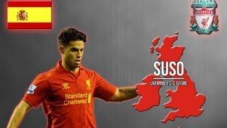 Suso - Liverpool F.C.'s Future