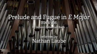 Toccata in E , BWV 566  (Prelude and Fugue in E) by Johann Sebastian Bach performed by Nathan Laube
