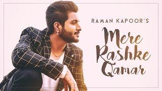 Mere Rashke Qamar | Raman Kapoor | New Hindi Songs 2017 | Latest Hindi Song 2017 | Hit Hindi Songs