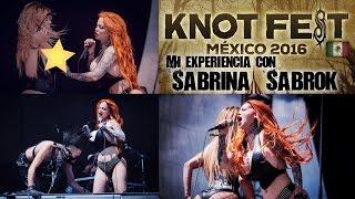 Mi experiencia con @SabrinaSabrok en el Knotfest México 2016   El Destroyer