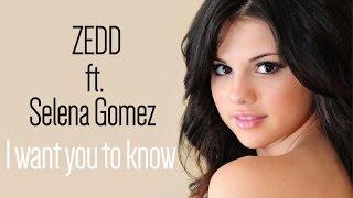 Zedd ft. Selena Gomez I Want you to Know LYRICS