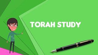 What is Torah study? Explain Torah study, Define Torah study, Meaning of Torah study