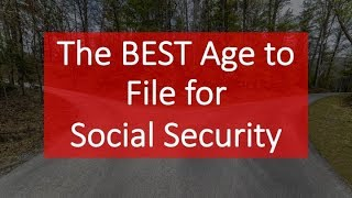 The BEST Age to File for Social Security