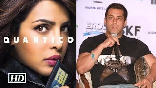 Salman Said This About Priyanka's 'Quantico' ? You Won't Believe