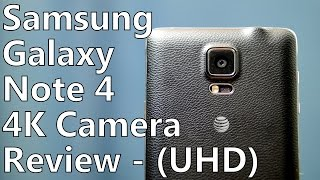 Smartphone Camera Review: Samsung Galaxy Note 4 on AT&T (Real-World Video Samples in UHD) 4K