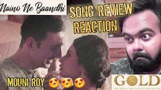Naino Ne Baandhi   Gold   REVIEW   REACTION   AKSHAY KUMAR   MOUNI ROY   ARKO   YASSER DESAI