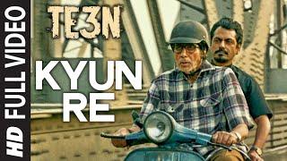 KYUN RE Full Video Song | TE3N | Amitabh Bachchan, Nawazuddin Siddiqui & Vidya Balan | T-Series