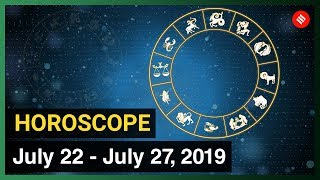 Today's Horoscope: Your week ahead (July 22 , 2019 to July 27 , 2019)