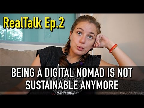 BEING A DIGITAL NOMAD IS NOT SUSTAINABLE ANYMORE RealTalk Ep.002