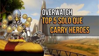 Overwatch - Top 5 Solo Que Carry Heroes