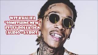 Wiz Khalifa - Something New ft Ty Dolla $ign (audio + lyrics)