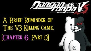 Danganronpa V3 - Chapter 6 - Part 0 [Big Spoilers, Don't watch if you haven't seen others]