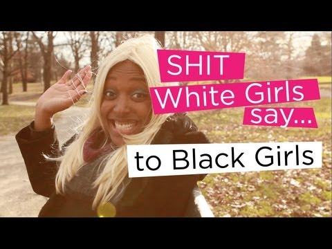 Xxx Mp4 Shit White Girls Say To Black Girls 3gp Sex