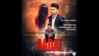 Aadat   Ninja   Full Song HD   Punjabi Song 2015