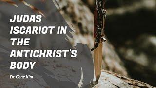Judas Iscariot in the Antichrist's Body