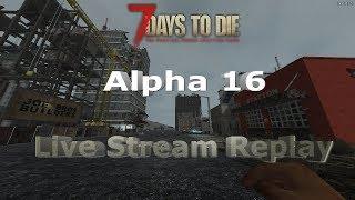 7 Days to Die - Alpha 16 - Always Run - Always Feral - Live Stream Series