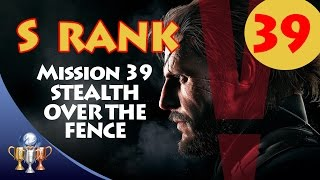 Metal Gear Solid V The Phantom Pain - S RANK Walkthrough (Mission 38 - STEALTH - OVER THE FENCE)