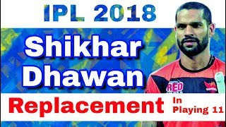 IPL 2018 : List Of All 5 Shikhar Dhawan Replacements In Playing 11 of SRH Due To injury
