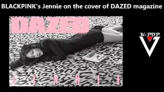 BLACKPINK's Jennie on the cover of DAZED magazine