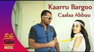 Ethiopia: Caalaa Abbuu - Kaarru Bargoo - NEW Ethiopian Oromo Music Video 2017