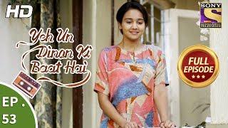Yeh Un Dinon Ki Baat Hai - ये उन दिनों की बात है - Ep 53 - Full Episode - 16th November, 2017