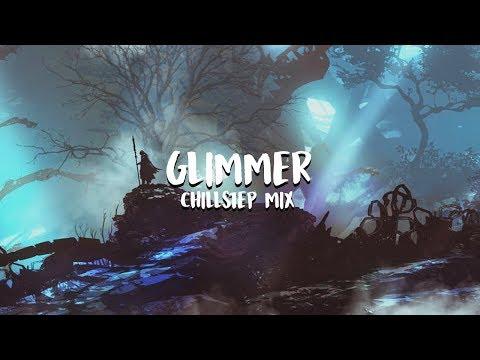 Glimmer Beautiful Chillstep Mix