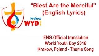 """Blest Are the Merciful"" (English Lyrics) 2016 WYD hymn"