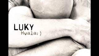 Luky - Sad Je Kasno