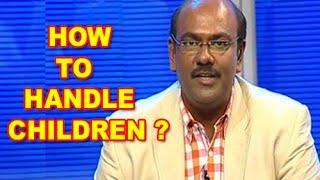 how can Handle Children ???  | Dr. Dhanasekhar Kesavelu Full HD Vdeo