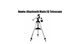 Howto: Altazimuth Mode EQ Telescope