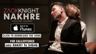 Zack Knight's 'Nakhre' Full Song  Available on iTunes   Download Now