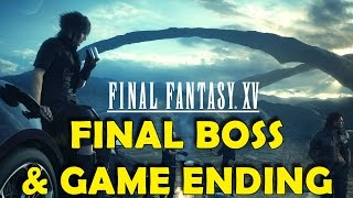 Final Fantasy XV - Final Boss Fight & Game Ending (Normal Difficulty)