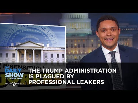 The Trump Administration Is Plagued by Professional Leakers The Daily Show