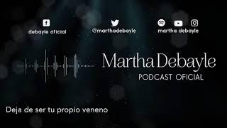 Deja de ser tu propio veneno, con Anamar Orihuela   Martha Debayle