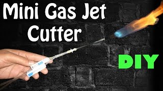 How To Make A DIY Mini Gas Jet Cutter (Up To 1500ºC)