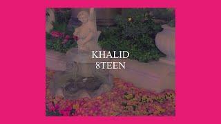 8TEEN // KHALID (LYRICS)