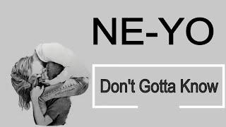 Ne-Yo - Don't Gotta Know Lyrics