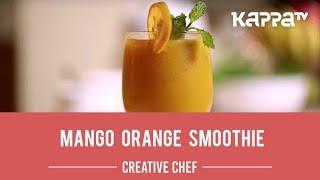 Mango Orange Smoothie - Creative Chef - Kappa TV